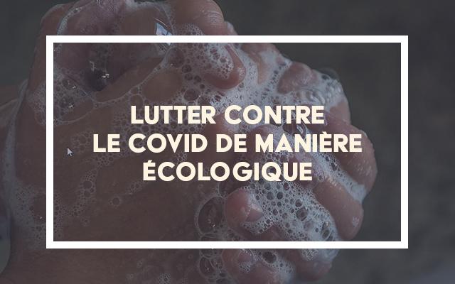 Luttez écologiquement contre la Covid-19
