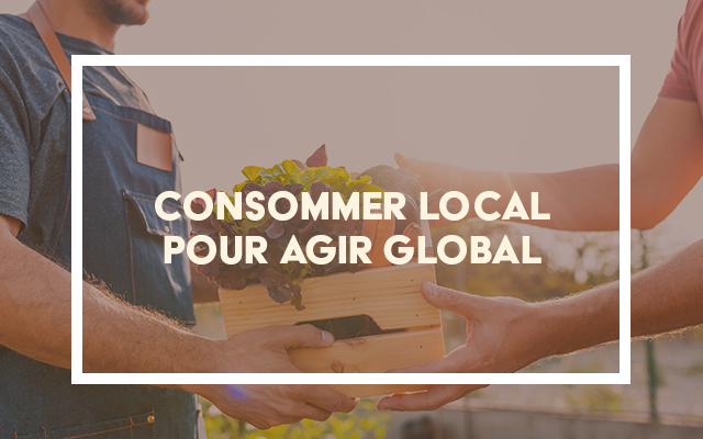 Consommer local pour agir global